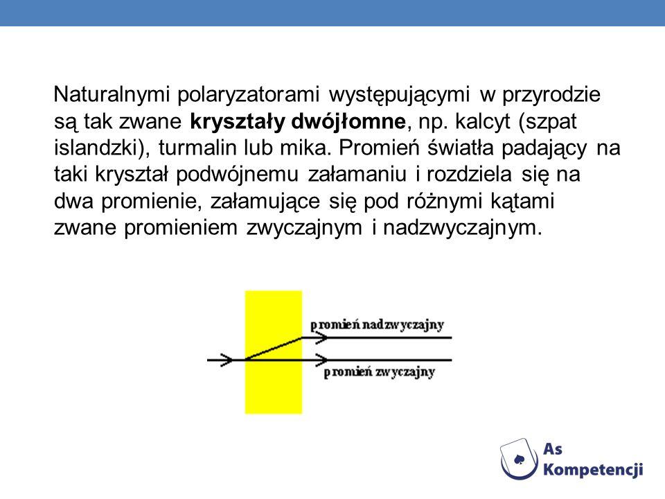 Naturalnymi polaryzatorami występującymi w przyrodzie są tak zwane kryształy dwójłomne, np.