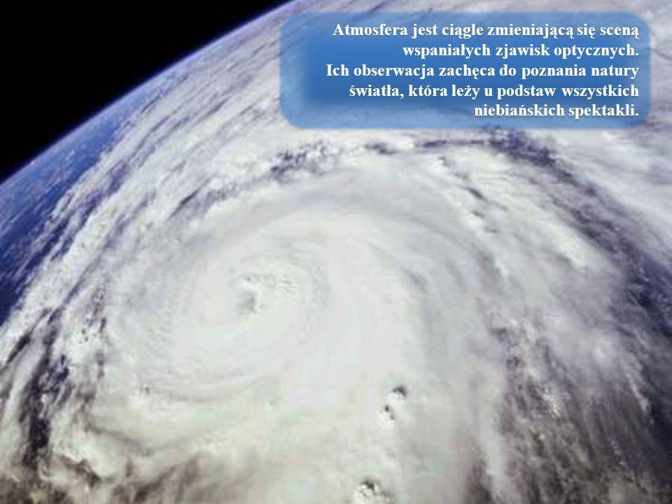 Atmosfera jest ciągle zmieniającą się sceną wspaniałych zjawisk optycznych.
