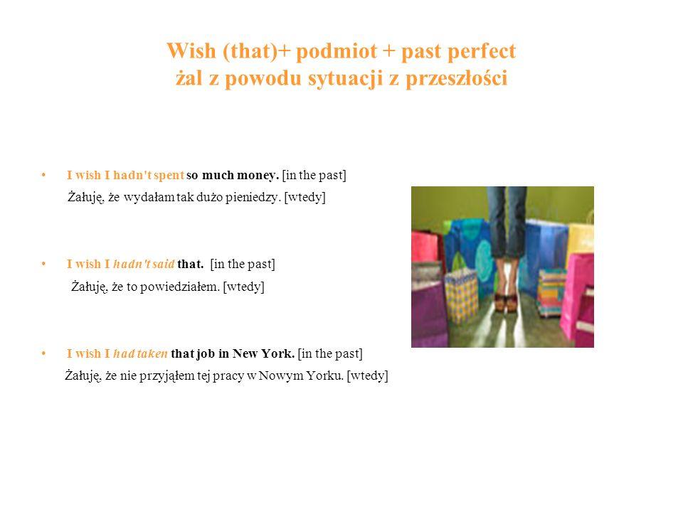 Wish (that)+ podmiot + past perfect żal z powodu sytuacji z przeszłości