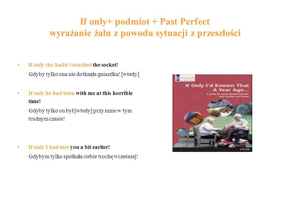 If only+ podmiot + Past Perfect wyrażanie żalu z powodu sytuacji z przeszłości