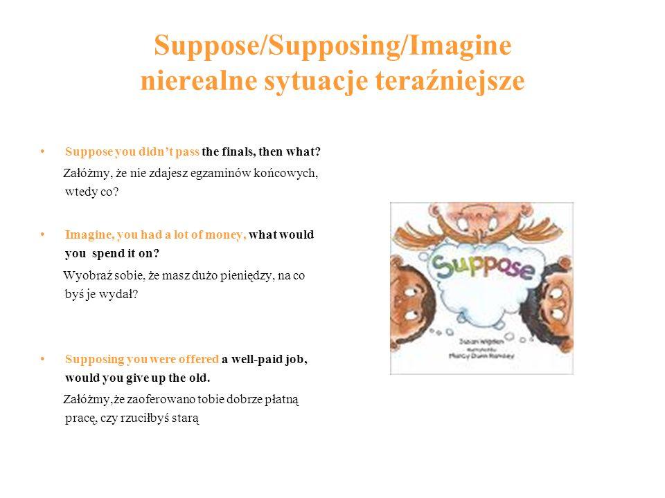 Suppose/Supposing/Imagine nierealne sytuacje teraźniejsze
