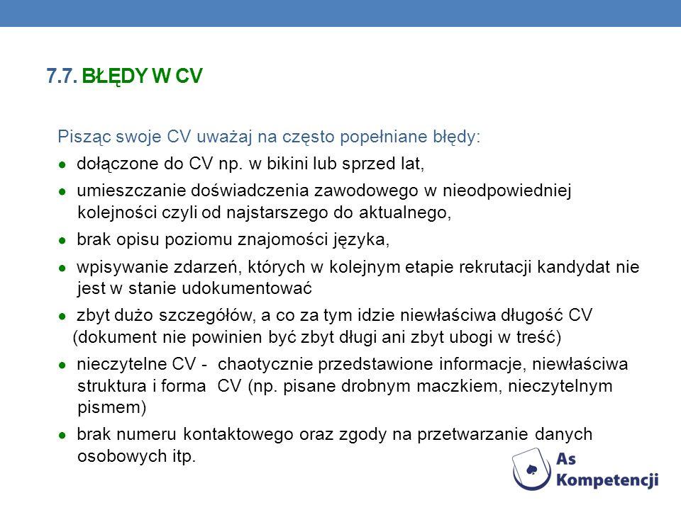 7.7. błędy w CV Pisząc swoje CV uważaj na często popełniane błędy: