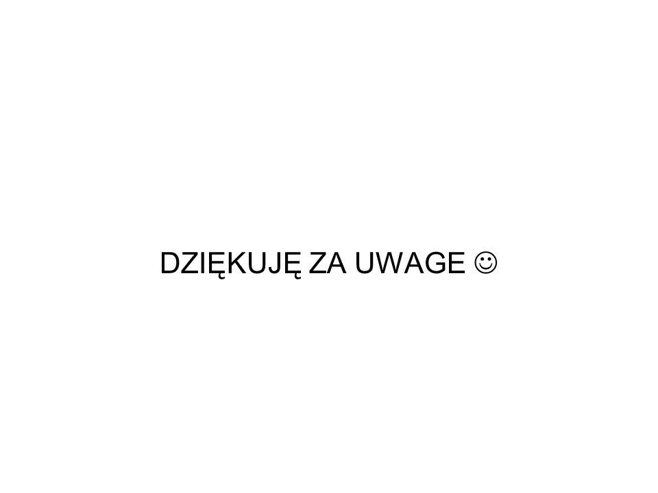 DZIĘKUJĘ ZA UWAGE 