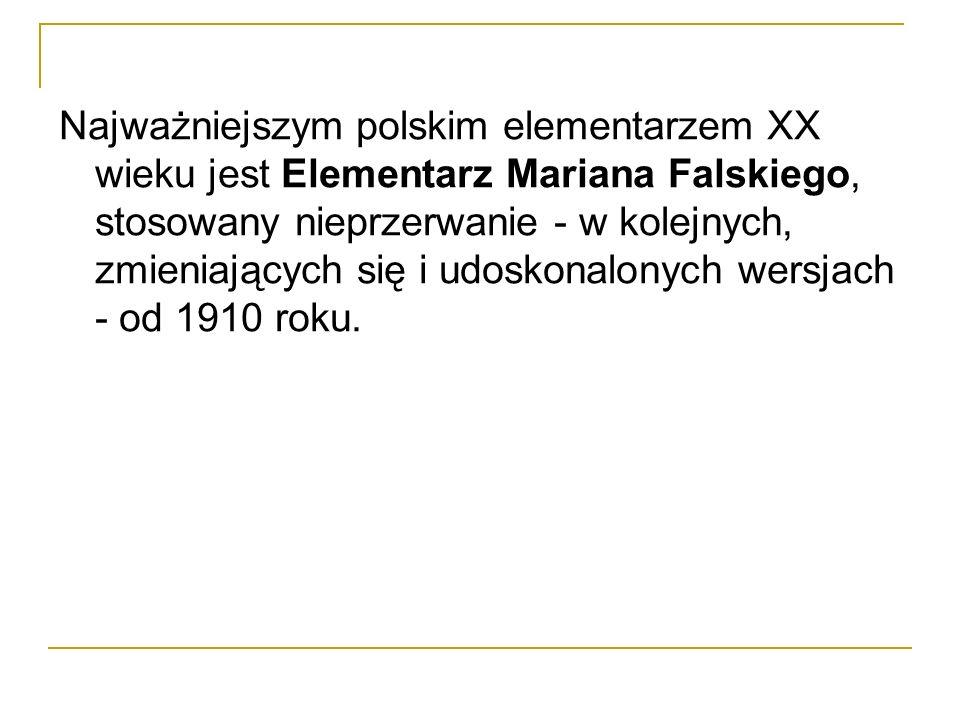 Najważniejszym polskim elementarzem XX wieku jest Elementarz Mariana Falskiego, stosowany nieprzerwanie - w kolejnych, zmieniających się i udoskonalonych wersjach - od 1910 roku.