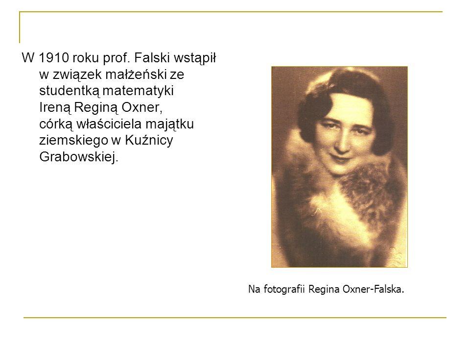 W 1910 roku prof. Falski wstąpił w związek małżeński ze studentką matematyki Ireną Reginą Oxner, córką właściciela majątku ziemskiego w Kuźnicy Grabowskiej.
