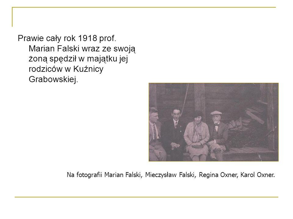 Prawie cały rok 1918 prof. Marian Falski wraz ze swoją żoną spędził w majątku jej rodziców w Kuźnicy Grabowskiej.