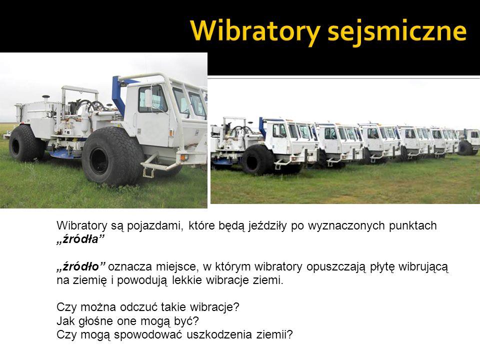"""Wibratory sejsmiczne Wibratory są pojazdami, które będą jeździły po wyznaczonych punktach """"źródła"""
