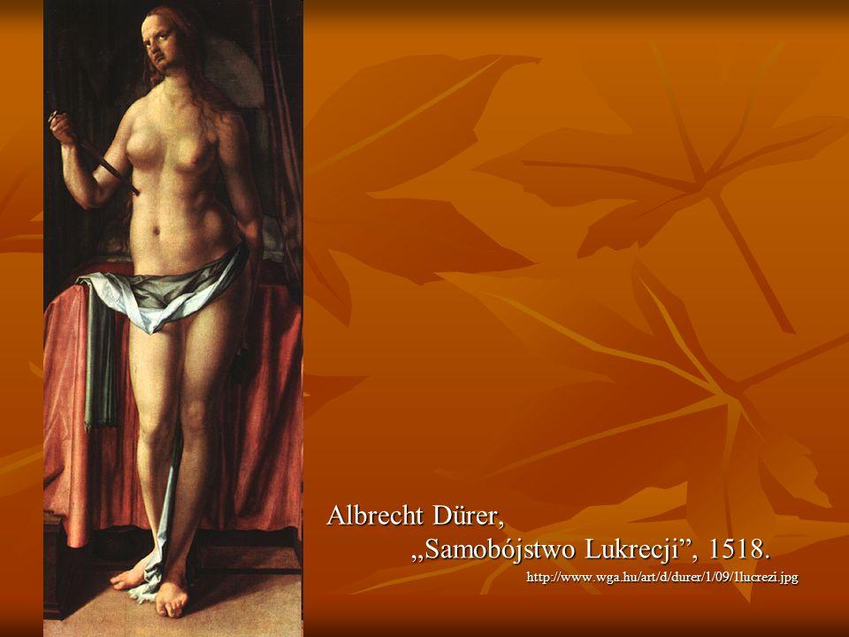 """Albrecht Dürer, """"Samobójstwo Lukrecji , 1518."""