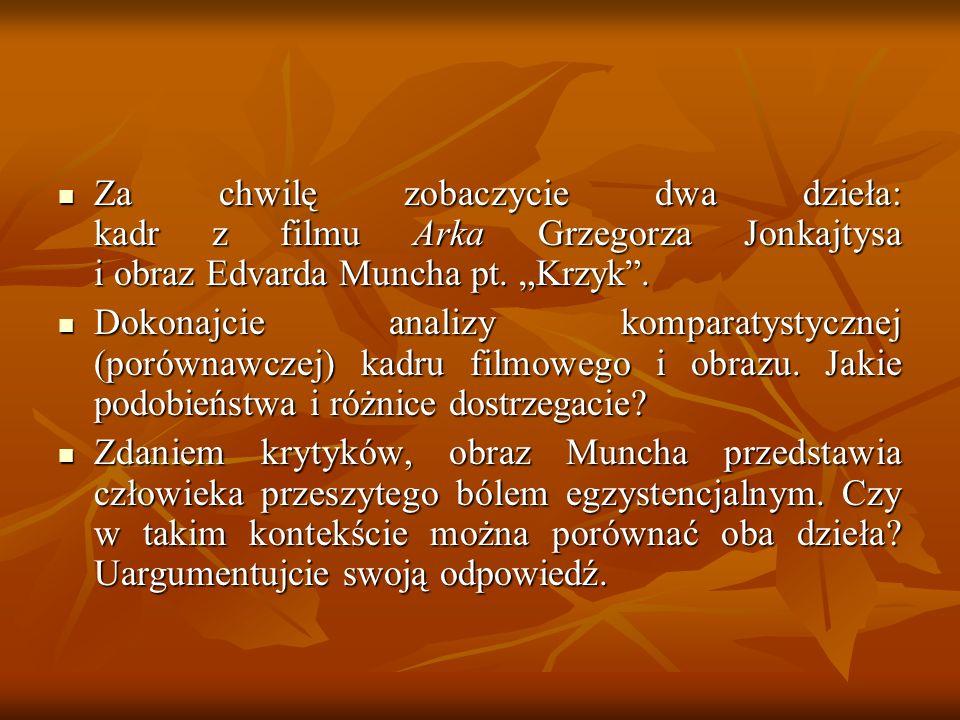 """Za chwilę zobaczycie dwa dzieła: kadr z filmu Arka Grzegorza Jonkajtysa i obraz Edvarda Muncha pt. """"Krzyk ."""