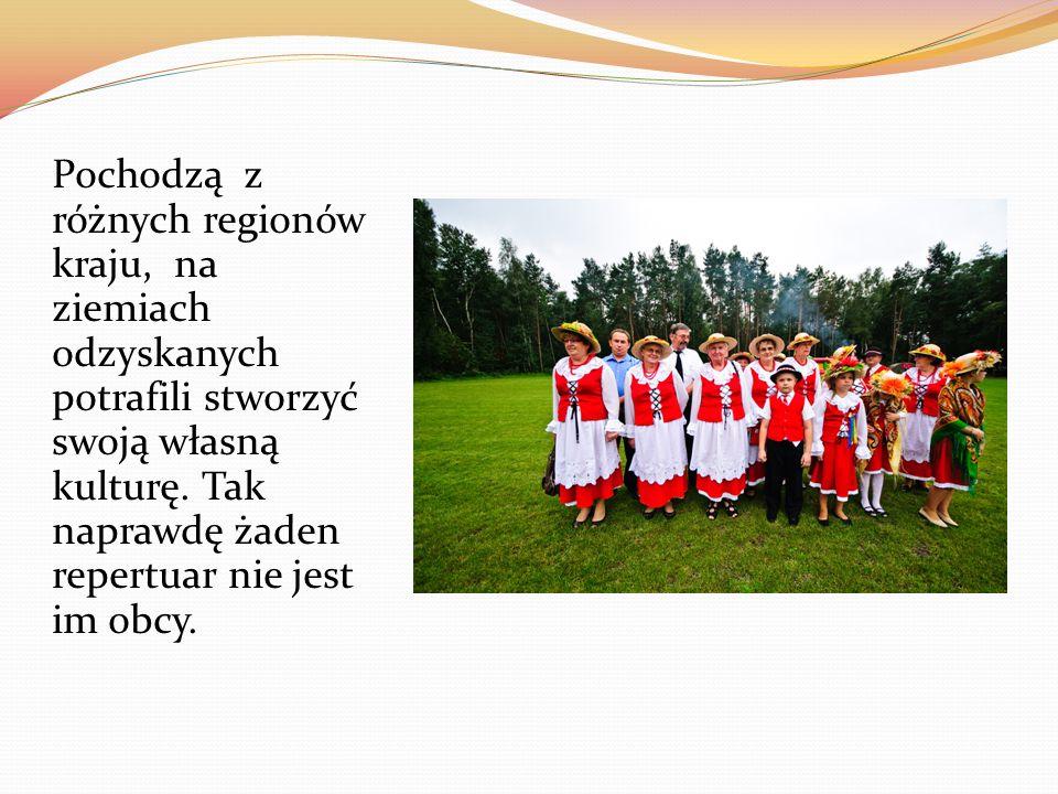 Pochodzą z różnych regionów kraju, na ziemiach odzyskanych potrafili stworzyć swoją własną kulturę.