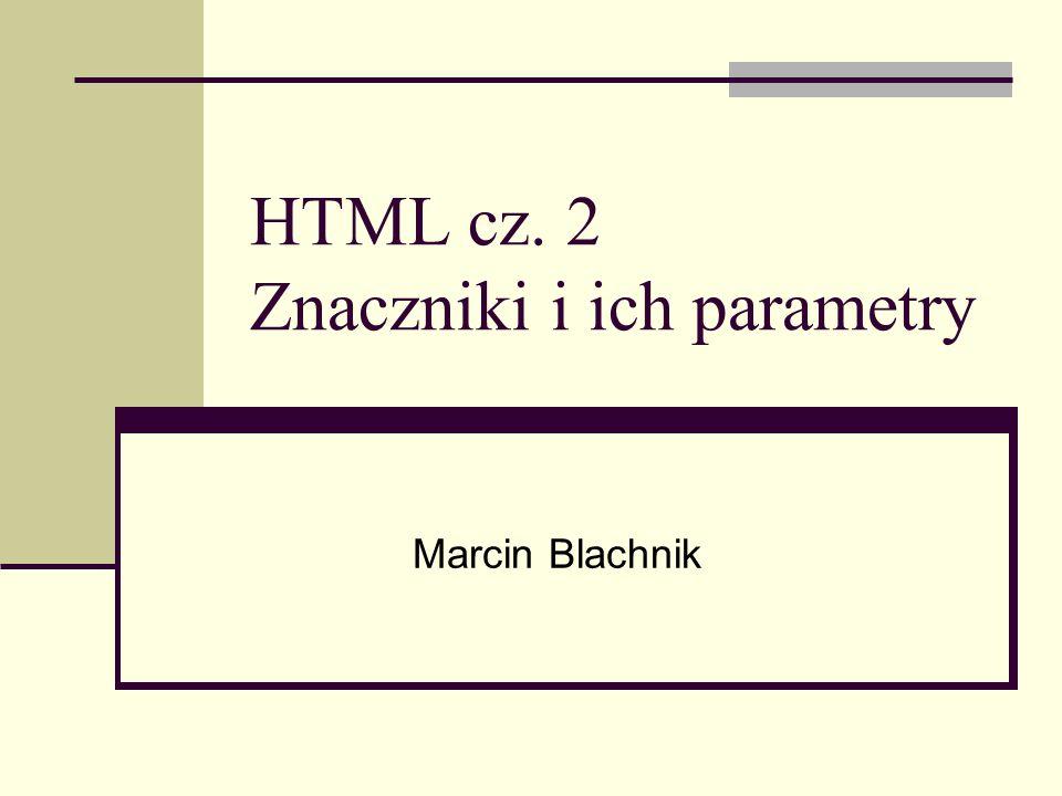 HTML cz. 2 Znaczniki i ich parametry