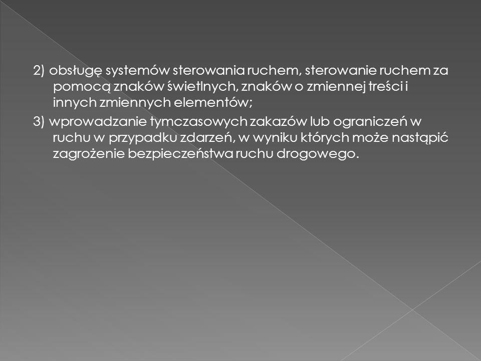 2) obsługę systemów sterowania ruchem, sterowanie ruchem za pomocą znaków świetlnych, znaków o zmiennej treści i innych zmiennych elementów;