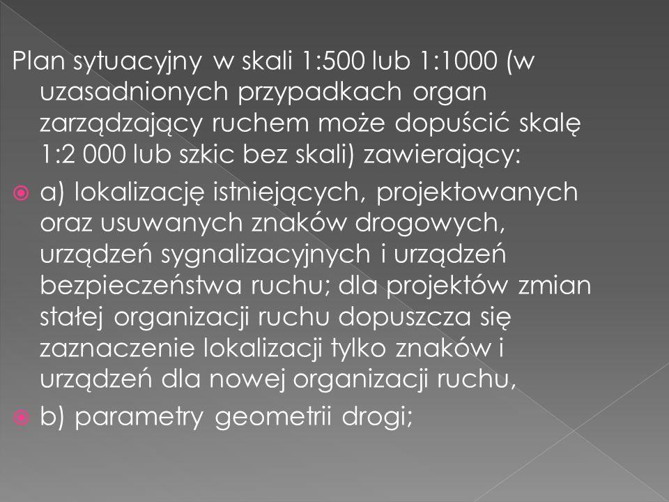 Plan sytuacyjny w skali 1:500 lub 1:1000 (w uzasadnionych przypadkach organ zarządzający ruchem może dopuścić skalę 1:2 000 lub szkic bez skali) zawierający: