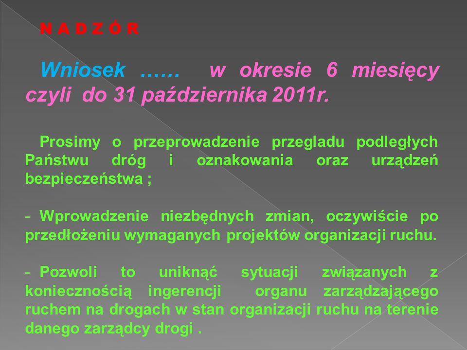 Wniosek …… w okresie 6 miesięcy czyli do 31 października 2011r.