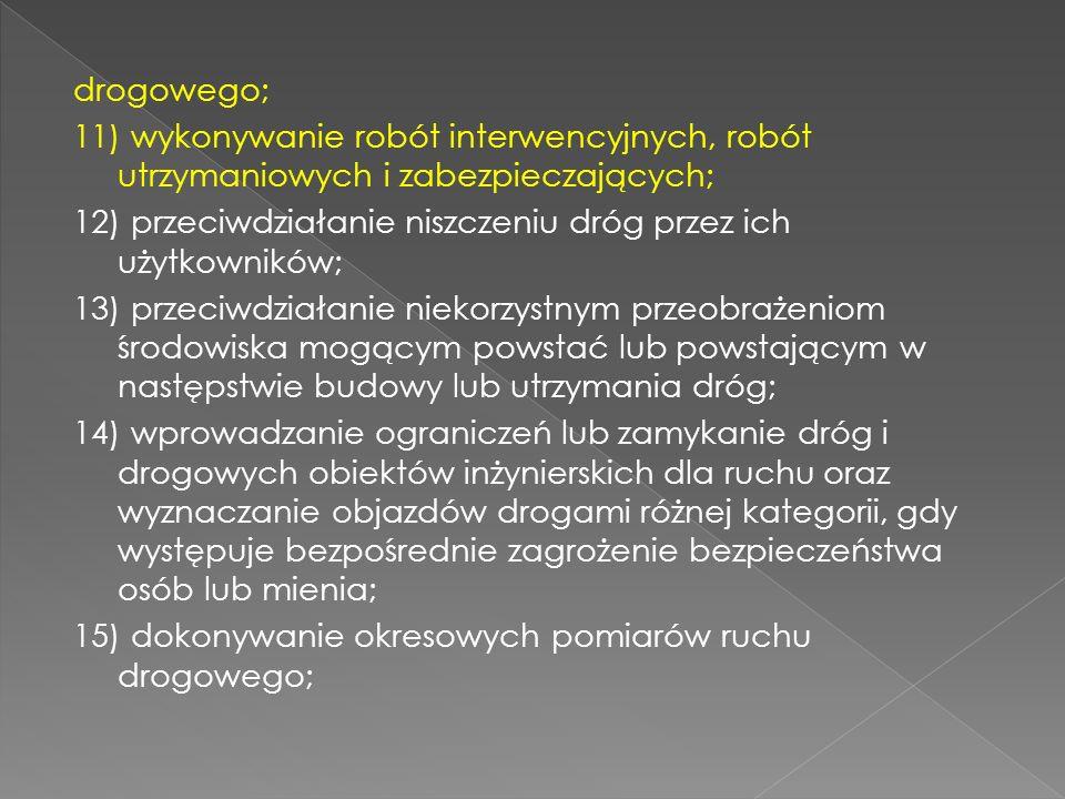 drogowego; 11) wykonywanie robót interwencyjnych, robót utrzymaniowych i zabezpieczających;