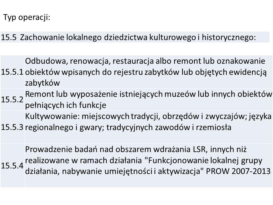 Typ operacji: 15.5. Zachowanie lokalnego dziedzictwa kulturowego i historycznego: 15.5.1.