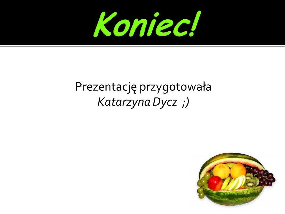 Prezentację przygotowała Katarzyna Dycz ;)