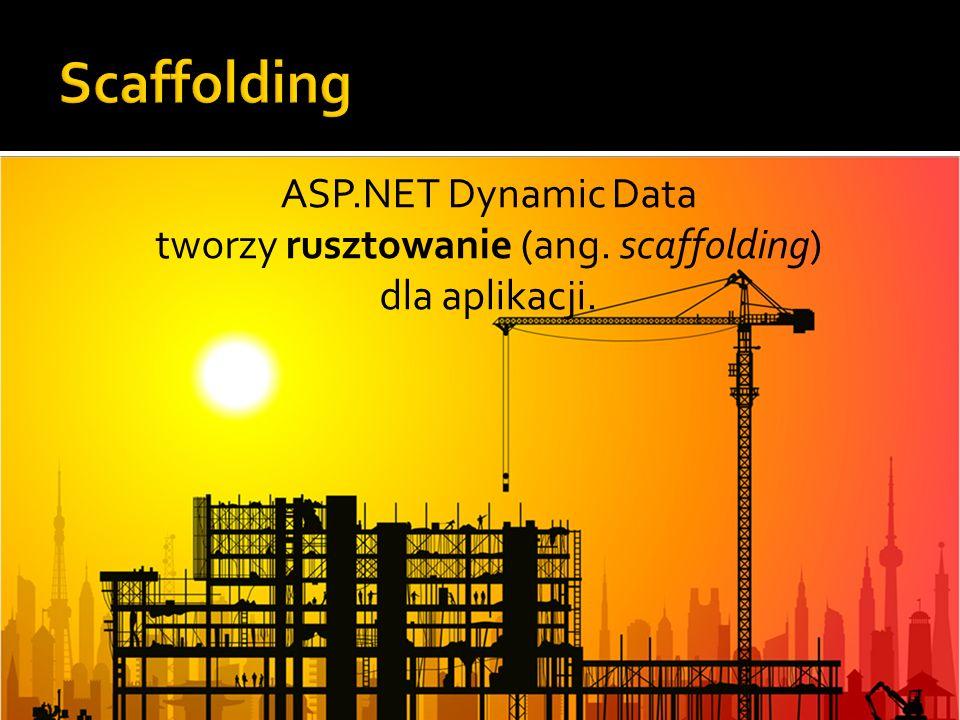 Scaffolding ASP.NET Dynamic Data tworzy rusztowanie (ang. scaffolding) dla aplikacji.