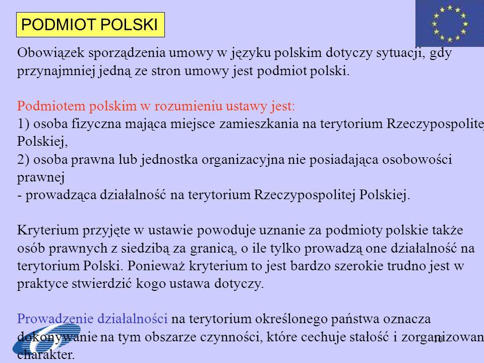 PODMIOT POLSKI Obowiązek sporządzenia umowy w języku polskim dotyczy sytuacji, gdy przynajmniej jedną ze stron umowy jest podmiot polski.