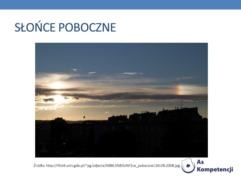 SŁOŃCE POBOCZNE Źródło: http://iftia9.univ.gda.pl/~pg/zdjecia/0486.S%B3o%F1ce_poboczne!,04.08.2008.jpg.