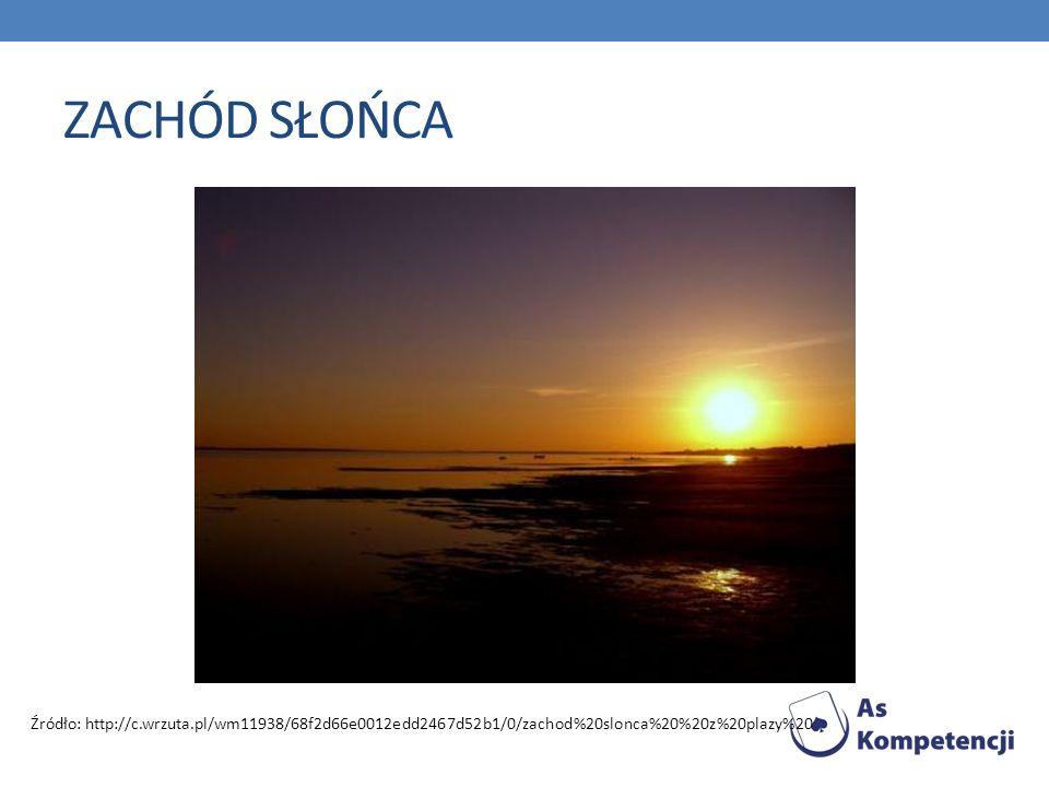 ZACHÓD SŁOŃCA Źródło: http://c.wrzuta.pl/wm11938/68f2d66e0012edd2467d52b1/0/zachod%20slonca%20%20z%20plazy%20.