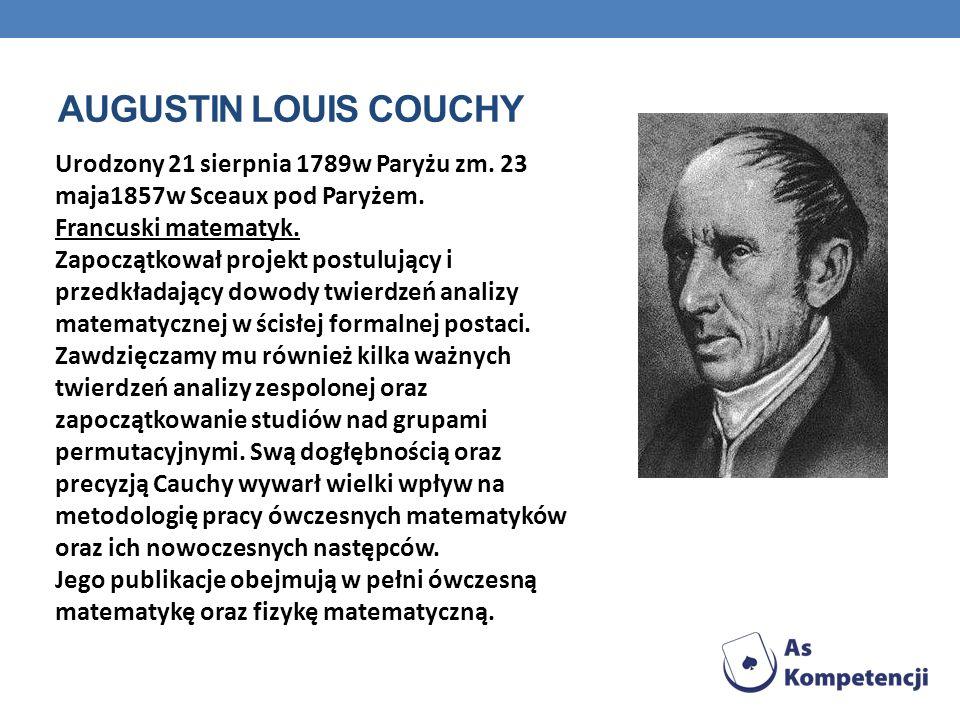 Augustin louis couchy Urodzony 21 sierpnia 1789w Paryżu zm. 23 maja1857w Sceaux pod Paryżem. Francuski matematyk.
