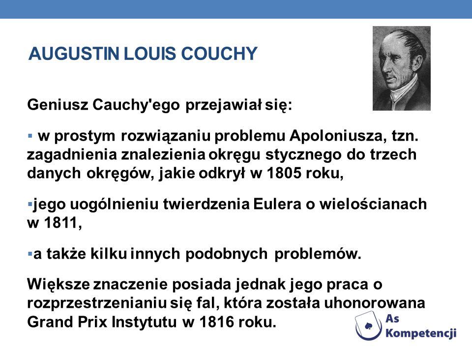Augustin louis couchy Geniusz Cauchy ego przejawiał się: