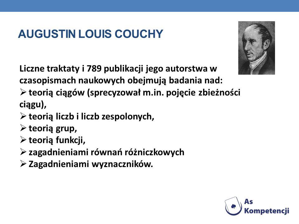 Augustin louis couchy Liczne traktaty i 789 publikacji jego autorstwa w czasopismach naukowych obejmują badania nad: