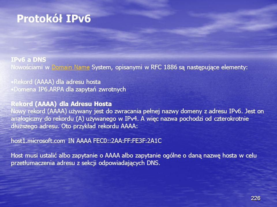 Protokół IPv6 IPv6 a DNS. Nowościami w Domain Name System, opisanymi w RFC 1886 są następujące elementy: