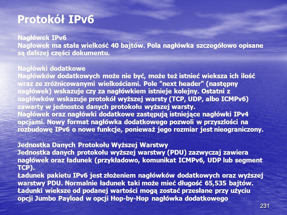 Protokół IPv6 Nagłówek IPv6 Nagłowek ma stała wielkość 40 bajtów. Pola nagłówka szczegółowo opisane są dalszej części dokumentu.
