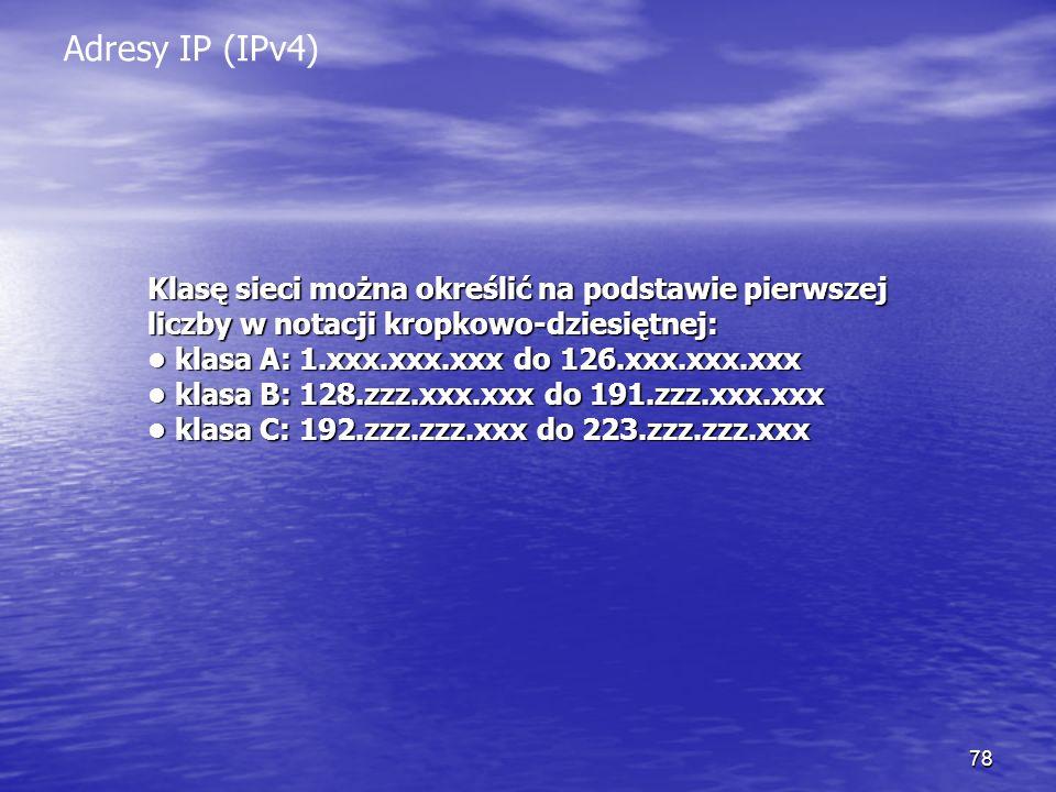 Adresy IP (IPv4) Klasę sieci można określić na podstawie pierwszej liczby w notacji kropkowo-dziesiętnej: