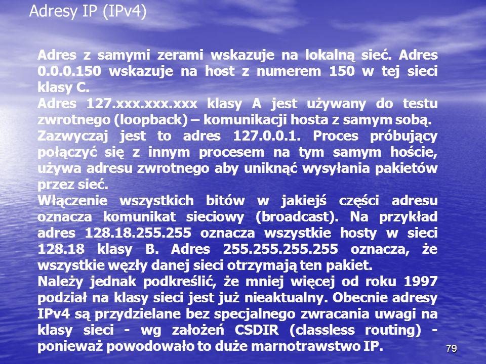Adresy IP (IPv4) Adres z samymi zerami wskazuje na lokalną sieć. Adres 0.0.0.150 wskazuje na host z numerem 150 w tej sieci klasy C.