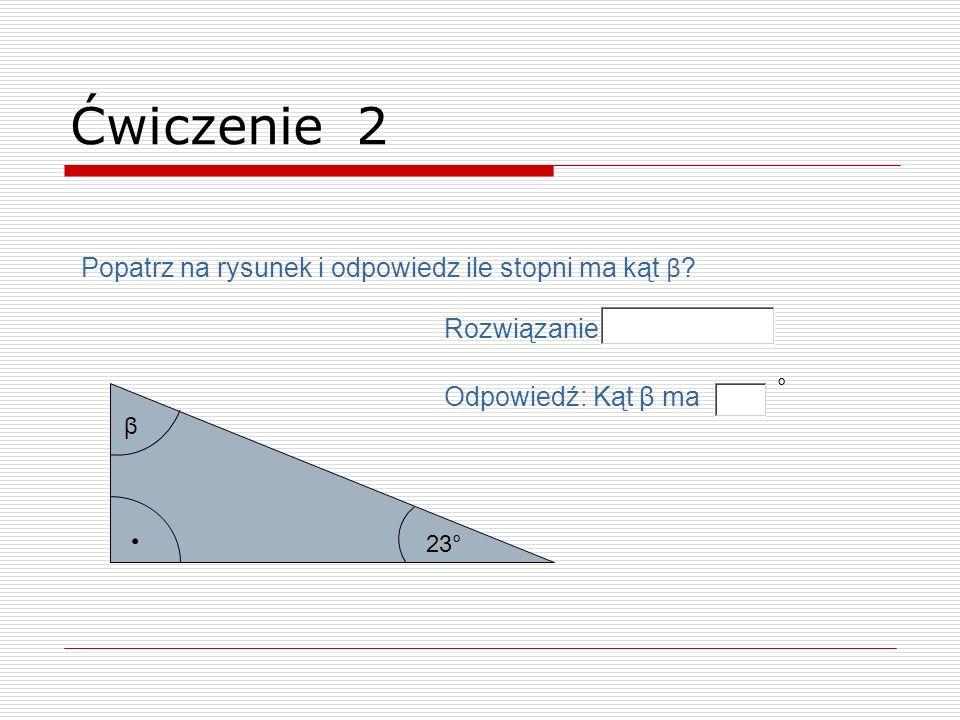 . Ćwiczenie 2 Popatrz na rysunek i odpowiedz ile stopni ma kąt β