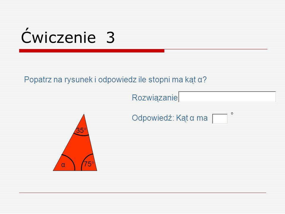 Ćwiczenie 3 Popatrz na rysunek i odpowiedz ile stopni ma kąt α