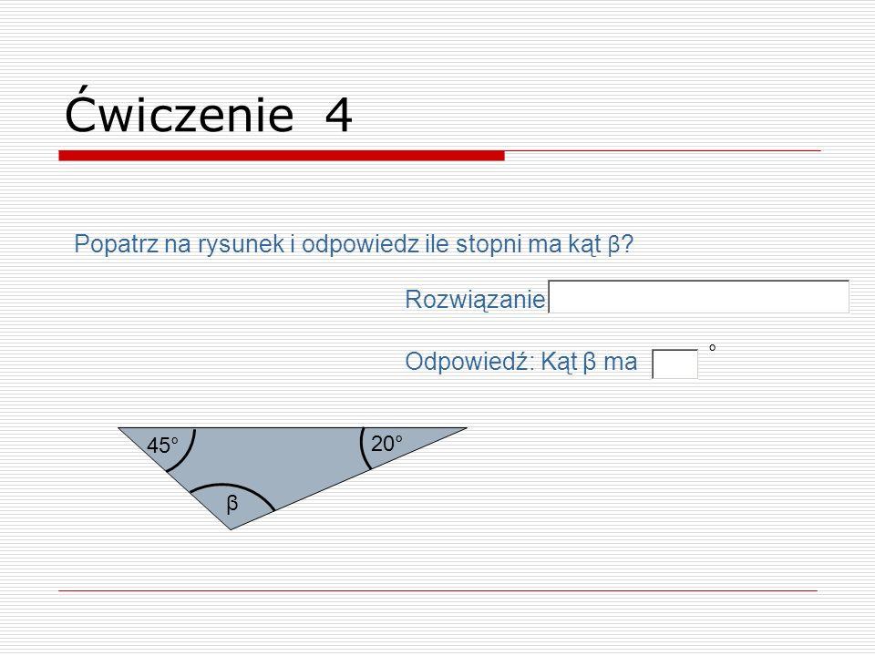 Ćwiczenie 4 Popatrz na rysunek i odpowiedz ile stopni ma kąt β