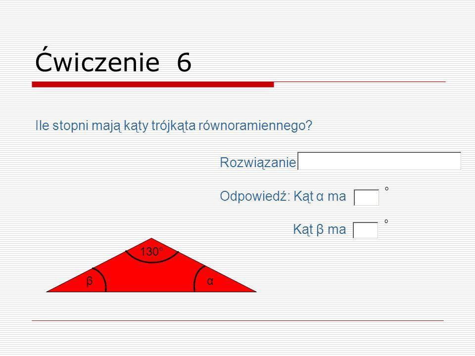 Ćwiczenie 6 Ile stopni mają kąty trójkąta równoramiennego Rozwiązanie