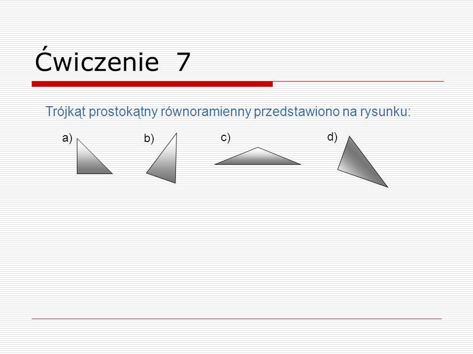 Ćwiczenie 7 Trójkąt prostokątny równoramienny przedstawiono na rysunku: a) b) c) d)