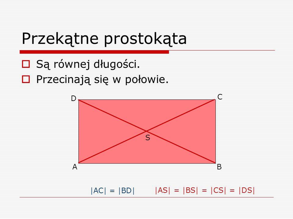 Przekątne prostokąta Są równej długości. Przecinają się w połowie. C D