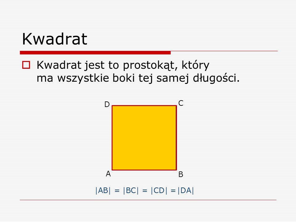 Kwadrat Kwadrat jest to prostokąt, który ma wszystkie boki tej samej długości. D. C. A. B. |AB| =