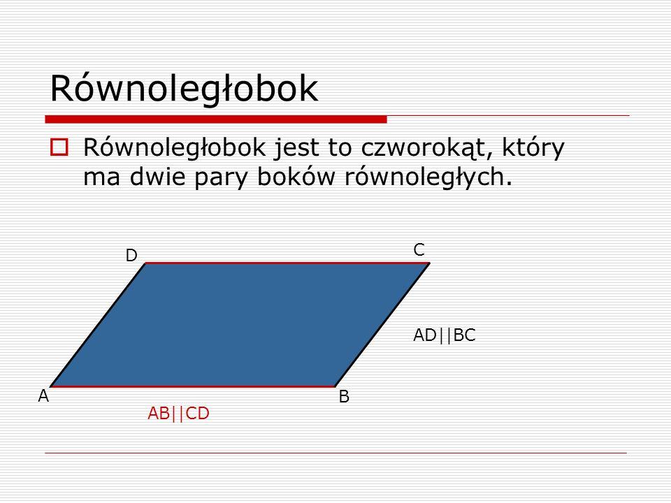 Równoległobok Równoległobok jest to czworokąt, który ma dwie pary boków równoległych. C. D. AD||BC.