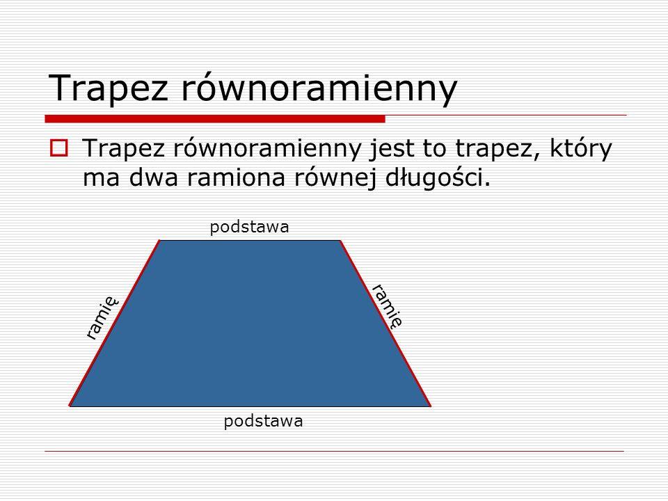 Trapez równoramienny Trapez równoramienny jest to trapez, który ma dwa ramiona równej długości. podstawa.