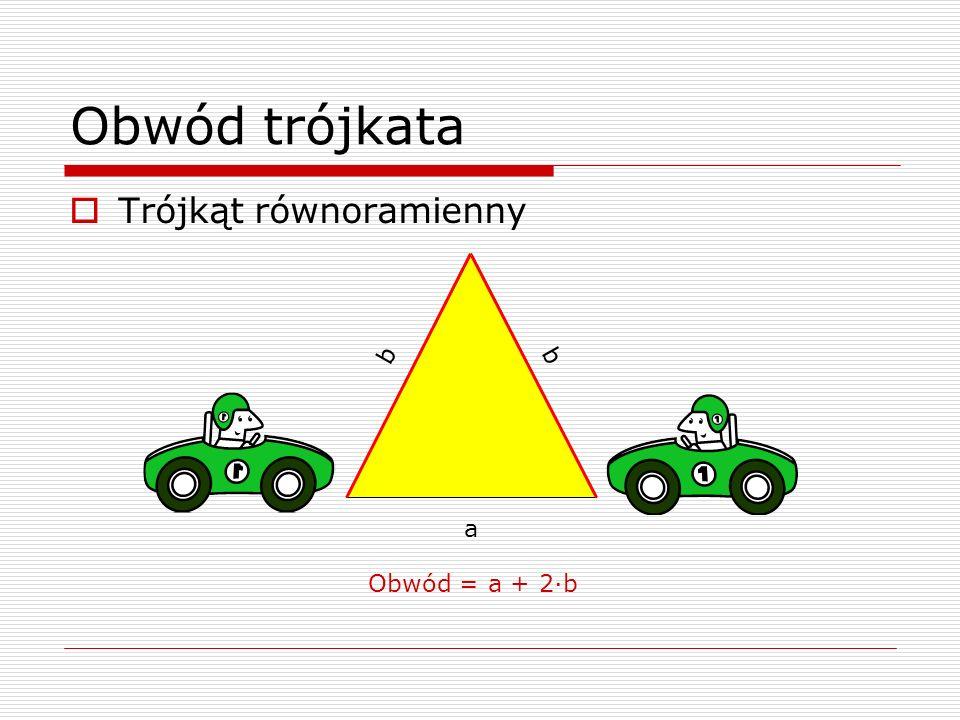 Obwód trójkata Trójkąt równoramienny b b a Obwód = a + 2·b