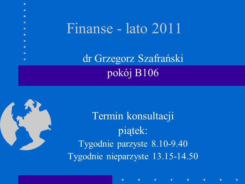 Finanse - lato 2011 dr Grzegorz Szafrański pokój B106