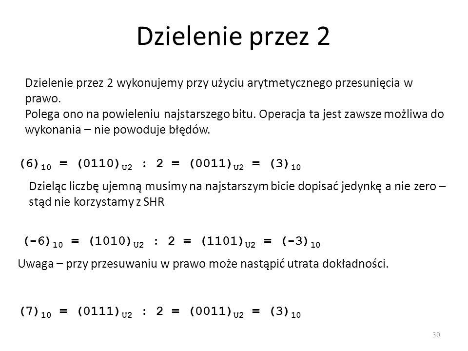 Dzielenie przez 2 Dzielenie przez 2 wykonujemy przy użyciu arytmetycznego przesunięcia w prawo.