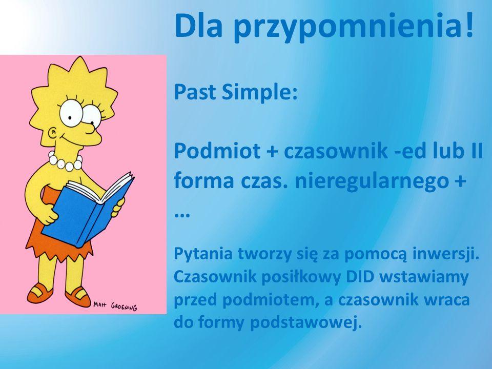 Dla przypomnienia! Past Simple:
