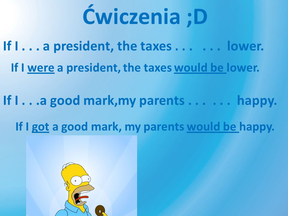 Ćwiczenia ;D If I . . . a president, the taxes . . . . . . lower.