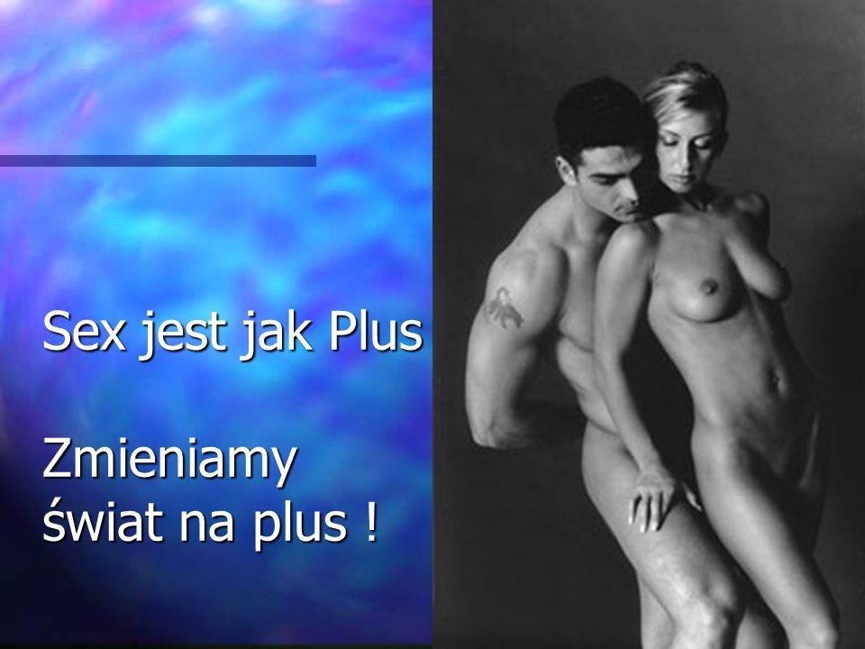 Sex jest jak Plus Zmieniamy świat na plus !