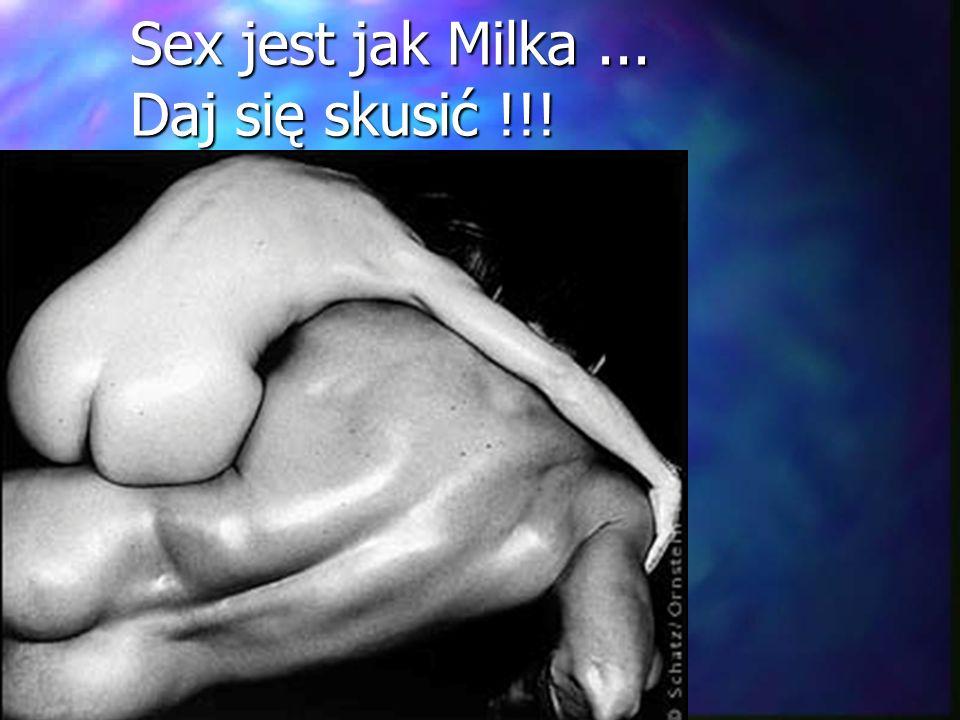 Sex jest jak Milka ... Daj się skusić !!!