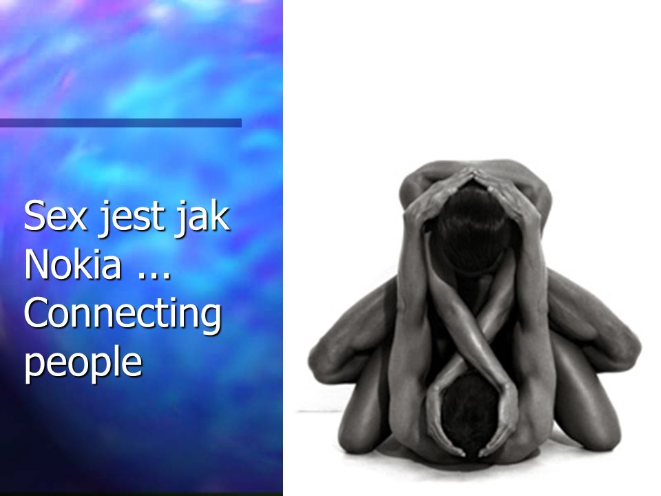 Sex jest jak Nokia ... Connecting people