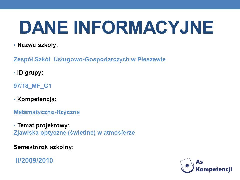 Dane INFORMACYJNE Nazwa szkoły: Zespół Szkół Usługowo-Gospodarczych w Pleszewie. ID grupy: 97/18_MF_G1.